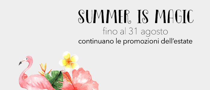 Summer is Magic: PROMOZIONI esclusive per la tua Estate