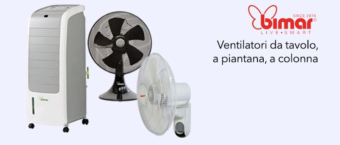 Bimar Ventilatori: da tavolo, a piantana, a colonna